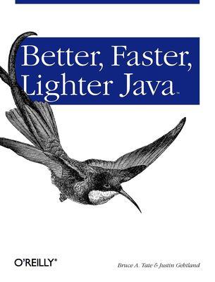Better, Faster, Lighter Java 9780596006761