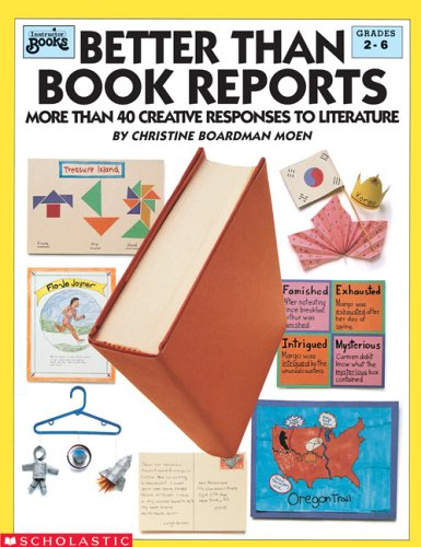 Better Than Book Reports: More Than 40 Creative Responses to Literature 9780590492133
