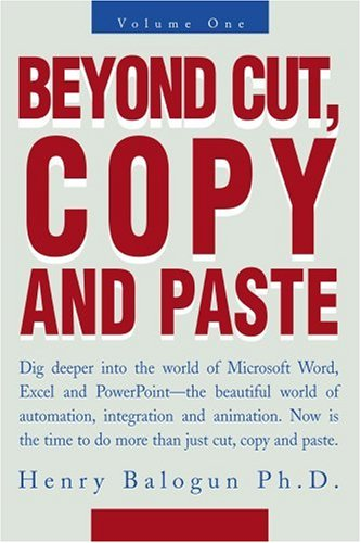 Beyond Cut, Copy and Paste: Dig Deeper Into the World of Microsoft Word, Excel and PowerPoint 9780595273393
