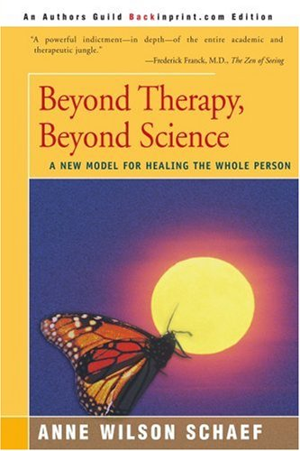 Beyond Therapy, Beyond Science: A New Model for Healing the Whole Person 9780595150533