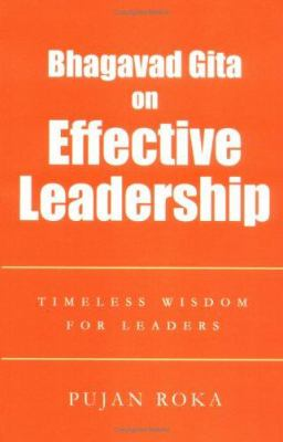 Bhagavad Gita on Effective Leadership: Timeless Wisdom for Leaders 9780595370405