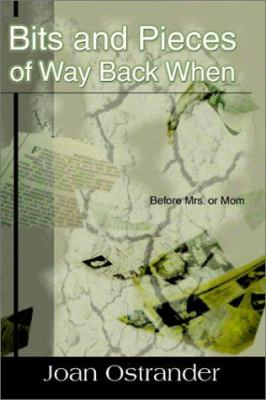 Bits and Pieces of Way Back When: Before Mrs. or Mom 9780595127580