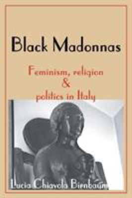 Black Madonnas: Feminism, Religion, and Politics in Italy 9780595003808