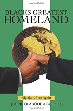 Blacks Greatest Homeland: Nigeria Is Born Again 9780595388974