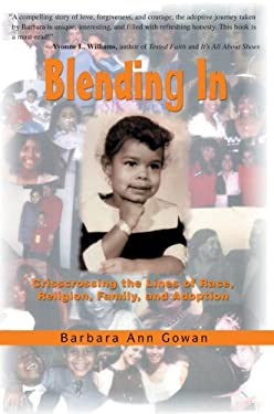 Blending in: Crisscrossing the Lines of Race, Religion, Family, and Adoption 9780595698349