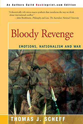 Bloody Revenge: Emotions, Nationalism and War 9780595131105