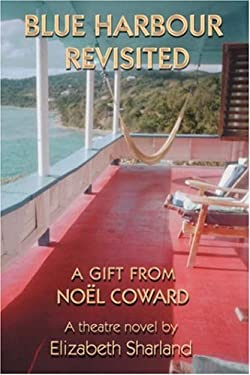 Blue Harbour Revisited: A Gift from No L Coward 9780595693351