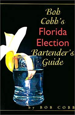Bob Cobb's Florida Election Bartender's Guide 9780595212798
