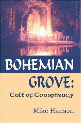 Bohemian Grove: Cult of Conspiracy 9780595326747