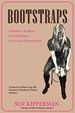 Bootstraps: A Woman's Guide to Personal Power in a Victim-Driven World 9780595446018