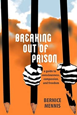 Breaking Out of Prison: A Guide to Consciousness, Compassion, and Freedom 9780595446919