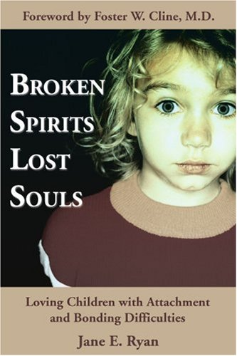 Broken Spirits Lost Souls: Loving Children with Attachment and Bonding Difficulties 9780595297177