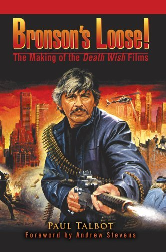 Bronson's Loose!: The Making of the Death Wish Films 9780595379828