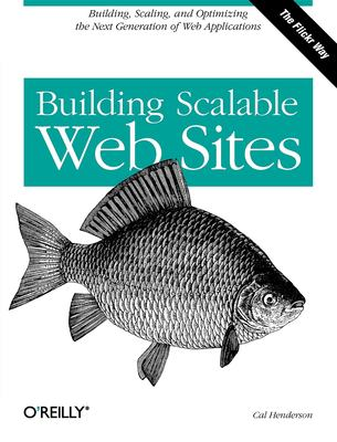 Building Scalable Web Sites: Building, Scaling, and Optimizing the Next Generation of Web Applications 9780596102357