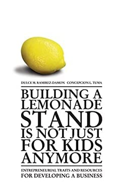 Building a Lemonade Stand Is Not Just for Kids Anymore: Entrepreneurial Traits and Resources for Developing a Business 9780595667345
