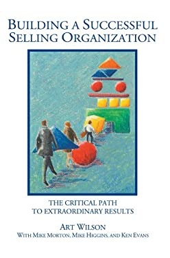 Building a Successful Selling Organization: The Critical Path to Extraordinary Results 9780595673438