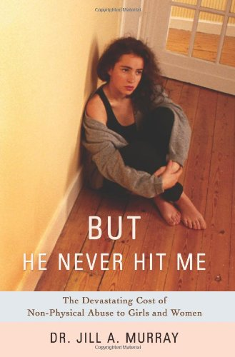But He Never Hit Me: The Devastating Cost of Non-Physical Abuse to Girls and Women 9780595411399
