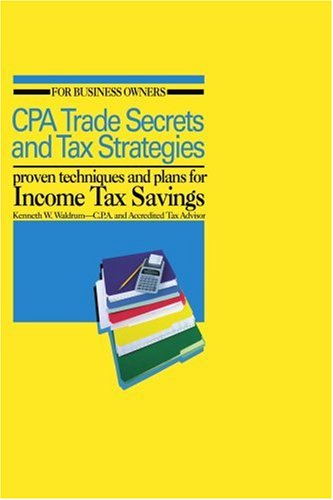 CPA Trade Secrets and Tax Strategies: Proven Techniques and Plans for Income Tax Savings 9780595406821
