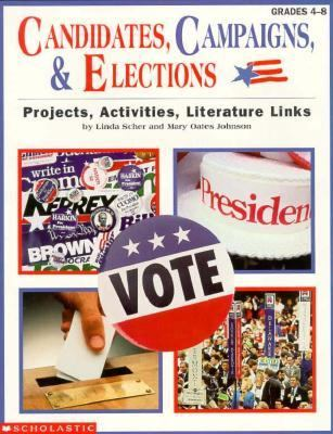 Candidates, Campaigns, & Elections: Projects, Activities, Literature Links 9780590488051