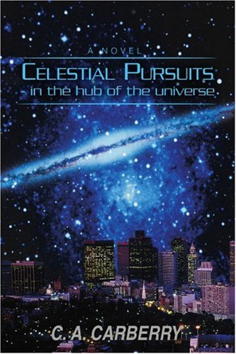 Celestial Pursuits: In the Hub of the Universe 9780595394685