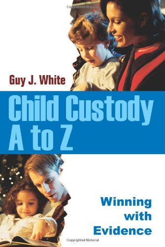 Child Custody A to Z: Winning with Evidence 9780595336562