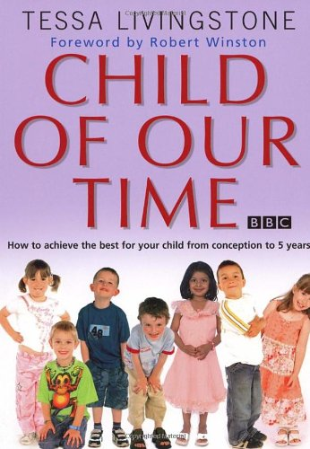 Child of Our Time: How to Achieve the Best for Your Child from Birth to 5 Years 9780593054000