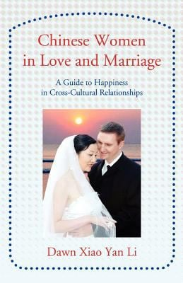 Chinese Women in Love and Marriage: A Guide to Happiness in Cross-Cultural Relationships 9780595415069