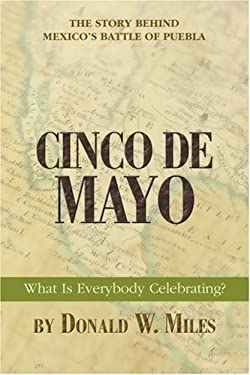 Cinco de Mayo: What Is Everybody Celebrating? 9780595392414