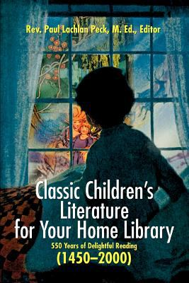 Classic Children's Literature for Your Home Library: 550 Years of Delightful Reading 1450-2000 9780595330508