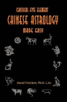 Classical Five Element Chinese Astrology Made Easy 9780595094080