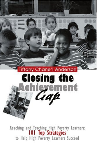 Closing the Achievement Gap: Reaching and Teaching High Poverty Learners: 101 Top Strategies to Help High Poverty Learners Succeed 9780595334780
