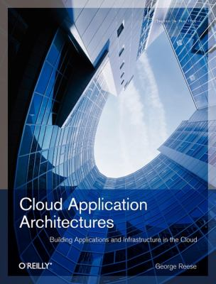 Cloud Application Architectures: Building Applications and Infrastructure in the Cloud 9780596156367