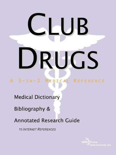 Club Drugs - A Medical Dictionary, Bibliography, and Annotated Research Guide to Internet References 9780597835827