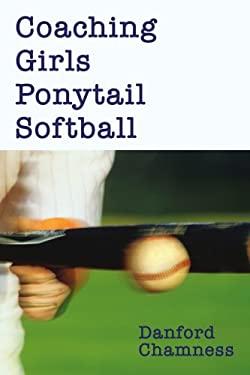 Coaching Girls Ponytail Softball 9780595241798
