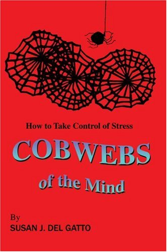 Cobwebs of the Mind: How to Take Control of Stress 9780595683727