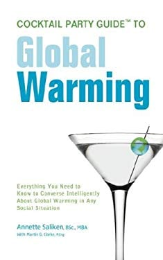 Cocktail Party Guide to Global Warming: Everything You Need to Know to Converse Intelligently about Global Warming in Any Social Situation 9780595470532