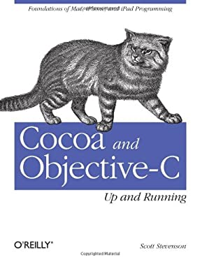 Cocoa and Objective-C: Up and Running: Foundations of Mac, iPhone, and iPad Programming 9780596804794