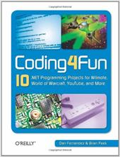 Coding4fun: 10 .Net Programming Projects for Wiimote, Youtube, World of Warcraft, and More 2189398