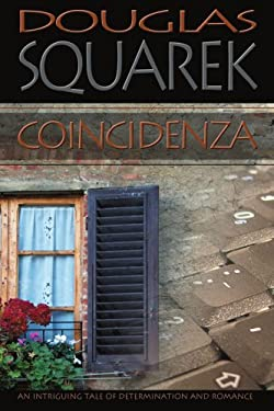 Coincidenza: An Intriguing Tale of Determination and Romance 9780595452132