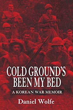 Cold Ground's Been My Bed: A Korean War Memoir 9780595341351