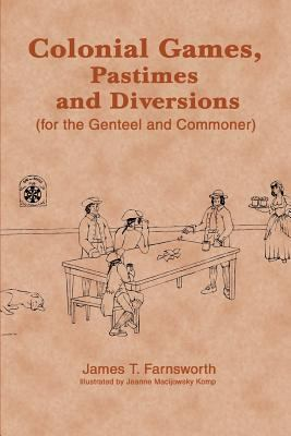 Colonial Games, Pastimes and Diversions: For the Genteel and Commoner 9780595295104