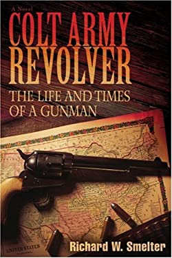 Colt Army Revolver: The Life and Times of a Gunman 9780595421138