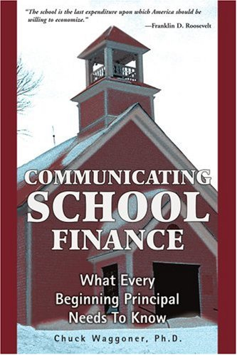 Communicating School Finance: What Every Beginning Principal Needs to Know 9780595363933