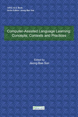 Computer-Assisted Language Learning: Concepts, Contexts and Practices 9780595331260