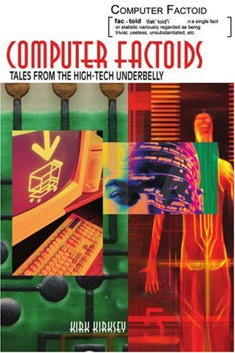 Computer Factoids: Tales from the High-Tech Underbelly 9780595318919