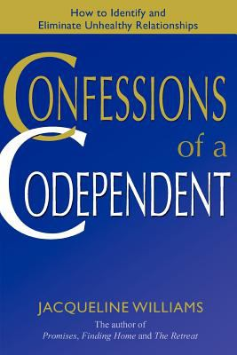 Confessions of a Codependent: How to Identify and Eliminate Unhealthy Relationships 9780595400867