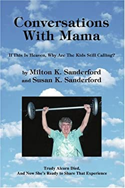 Conversations with Mama: If This Is Heaven, Why Are the Kids Still Calling? 9780595309443
