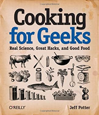 Cooking for Geeks: Real Science, Great Hacks, and Good Food 9780596805883