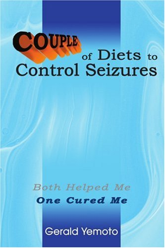Couple of Diets to Control Seizures: Both Helped Me One Cured Me 9780595334834