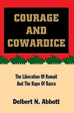 Courage and Cowardice: The Liberation of Kuwait and the Rape of Basra 9780595669240